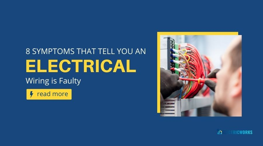 8 Symptoms That Tell You an Electrical Wiring is Faulty